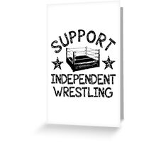 Support Independent Wrestling Greeting Card