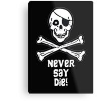 Never Say Die White Text (Prints, Cards & Posters) Metal Print