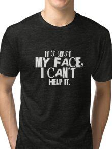 It's just my face Tri-blend T-Shirt