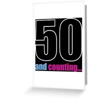 50 and counting Greeting Card