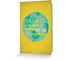 Your life is a message! Greeting Card