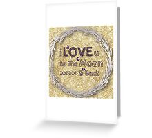 I love you to the moon and back,cool text,typography,gold,glitter,glam,trendy,modern Greeting Card