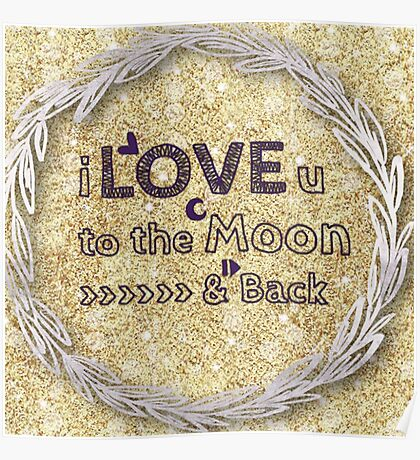 I love you to the moon and back,cool text,typography,gold,glitter,glam,trendy,modern Poster