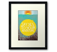 Say YES to your adventure Framed Print