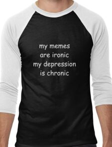 My memes are ironic, my depression is chronic Men's Baseball ¾ T-Shirt
