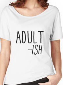 Adult -ish Women's Relaxed Fit T-Shirt