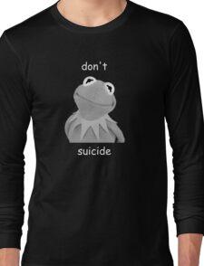 Don't Kermit Suicide Long Sleeve T-Shirt