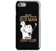 Never Underestimate Old Man With A Golf Club T Shirt, Funny Golf Lover Saying Quote iPhone Case/Skin