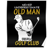 Never Underestimate Old Man With A Golf Club T Shirt, Funny Golf Lover Saying Quote Poster