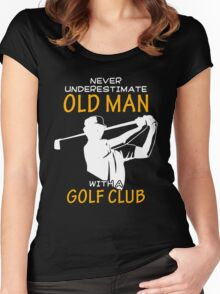 Never Underestimate Old Man With A Golf Club T Shirt, Funny Golf Lover Saying Quote Women's Fitted Scoop T-Shirt
