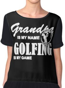 Grandpa Is My Name Golfing Is My Game, Funny Golf T Shirt With Saying Gift For Grandfather Chiffon Top