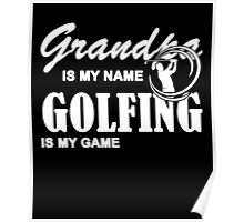 Grandpa Is My Name Golfing Is My Game, Funny Golf T Shirt With Saying Gift For Grandfather Poster