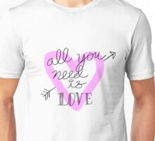 all you need is love. Unisex T-Shirt