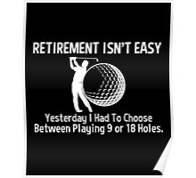 Retirement Isn't Easy Between Playing 9 Or 18 Holes, Funny Golf Saying T Shirt Poster