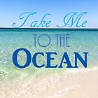 Take Me to the Ocean by Jennifer Lyn King