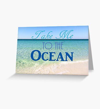 Take Me to the Ocean Greeting Card
