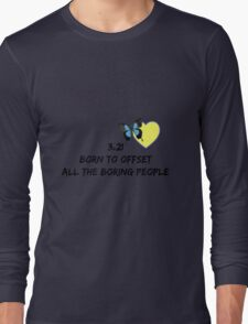 3.21 Born to Offset the Boring People Long Sleeve T-Shirt