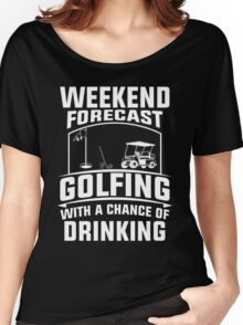 Weekend Forecast Golfing With A Chance Of Drinking, Funny Golfer Love Beer Quote Women's Relaxed Fit T-Shirt