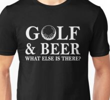 Golf And Beer What Else is There, Funny Golfer Love Golfing And Beer Funny Quote Unisex T-Shirt