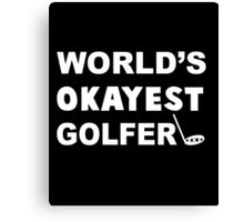 World's Okayest Golfer, Funny Golf Saying Quote Canvas Print
