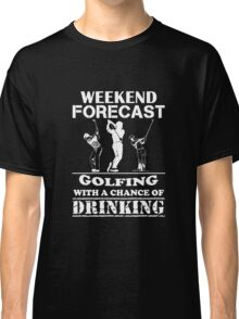 Weekend Forecast Golfing With A Chance Of Drinking, Funny Golfer Love Beer Quote Classic T-Shirt