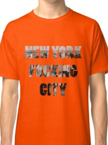 New York Fucking City Classic T-Shirt