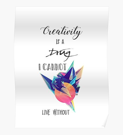 Creativity is a drug I cannot live without Poster