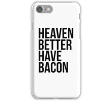 Heaven better have bacon iPhone Case/Skin
