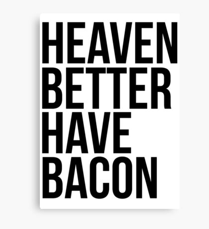Heaven better have bacon Canvas Print