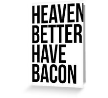 Heaven better have bacon Greeting Card