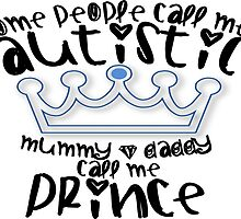 Autism Awareness Mummy And Daddy Call Me Prince by TeeHunter