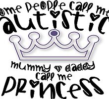 Autism Awareness Mummy And Daddy Call Me Princess by TeeHunter
