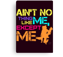 Ain't No Thing Like ME, Except ME Canvas Print