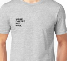 Make Coffee, Not War Unisex T-Shirt