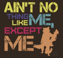 Ain't No Thing Like ME, Except ME T-Shirt