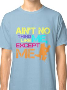 Ain't No Thing Like ME, Except ME Classic T-Shirt