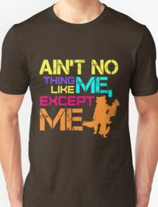 Ain't No Thing Like ME, Except ME Unisex T-Shirt