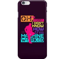 Oh, I'm Sorry, I Didn't Know iPhone Case/Skin