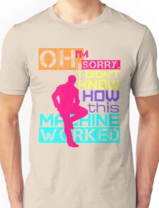 Oh, I'm Sorry, I Didn't Know Unisex T-Shirt