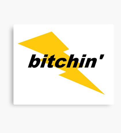 """Bitchin'""  Canvas Print"