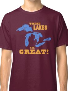 GREAT LAKES - These Lakes are Great! Classic T-Shirt
