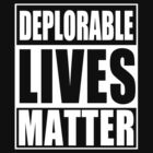 Deplorable Lives Matter by iEric