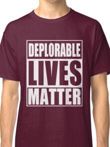 Deplorable Lives Matter Classic T-Shirt