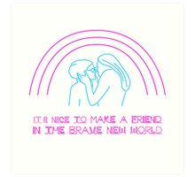 It's Nice To Make a Friend In The Brave New World Art Print