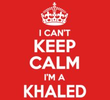 I can't keep calm, Im a KHALED by icant