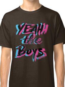 Yeah The Boys Classic T-Shirt
