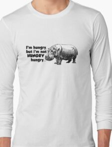 I'm hungry, but I'm not HUNGRY hungry Long Sleeve T-Shirt
