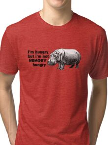 I'm hungry, but I'm not HUNGRY hungry Tri-blend T-Shirt