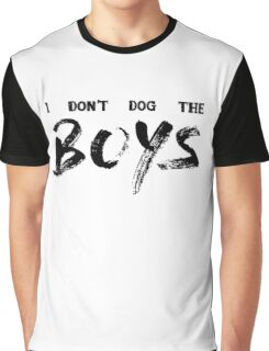 I Don't Dog The Boys Graphic T-Shirt