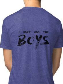 I Don't Dog The Boys Tri-blend T-Shirt